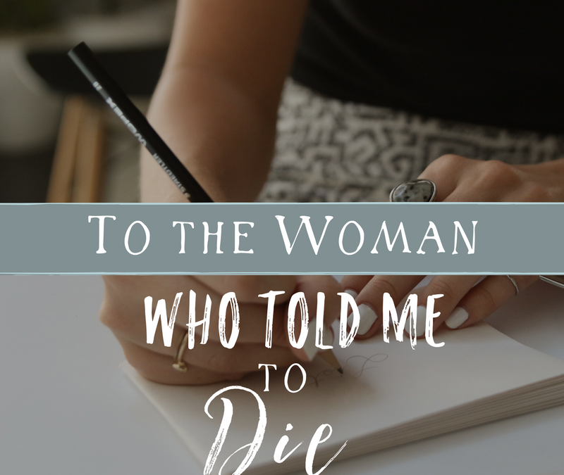 To the Woman Who Told Me to Die