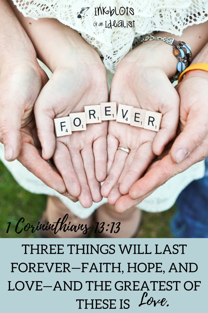 """Three things will last forever—faith, hope, and love—and the greatest of these is love.""- 1 Cor. 13:13 // Inkblots of an Idealist // 15 Picture Quotes on Love & Marriage (click to see Tolkien, Oscar Wilde, and the writer of Proverbs all together in one spot.)"
