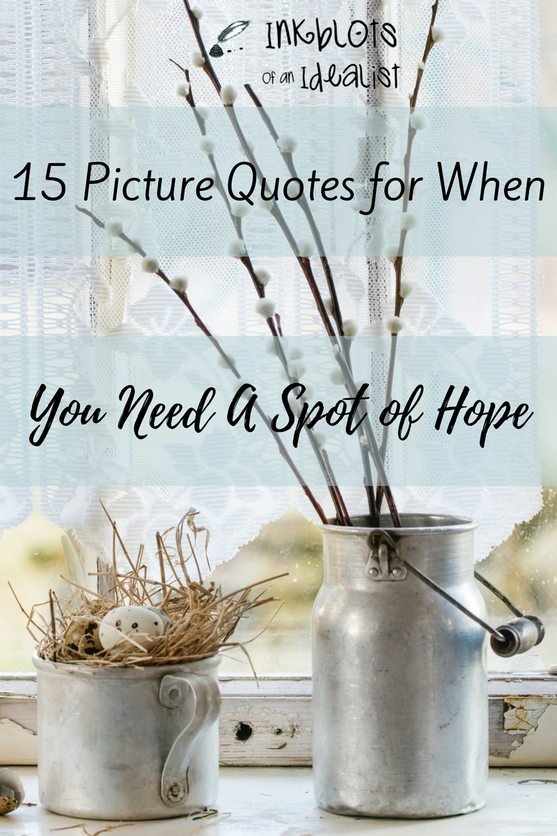 Quotes Hope 15 Quotes For When You Need A Spot Of Hope  Inkblots Of Hope
