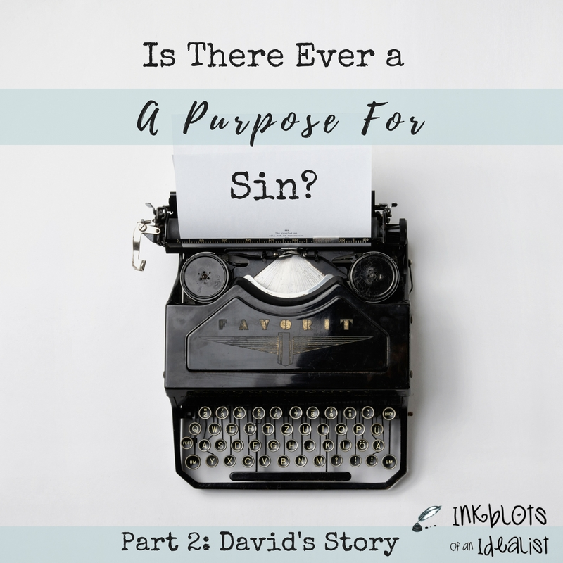 Is There Ever a Purpose for Sin? Part 2: David's Story // Inkblots of an Idealist