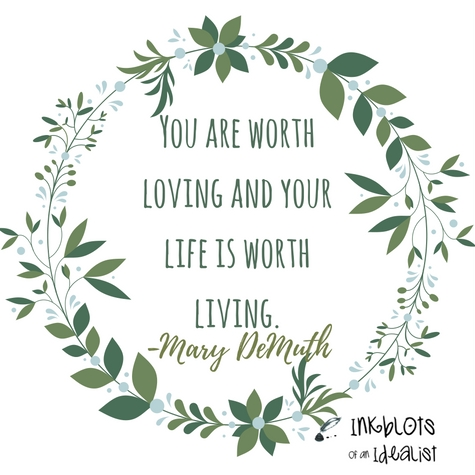 You are worth loving and your life is worth living. -Mary DeMuth
