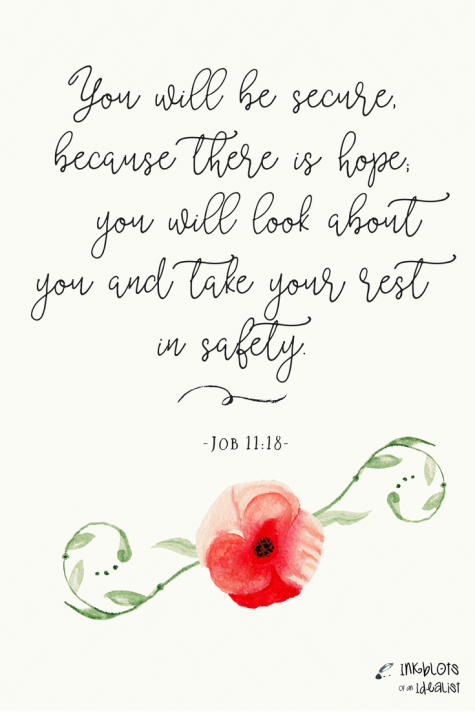 """ You will be secure, because there is hope; you will look about you and take your rest in safety."" -Job 11:18"