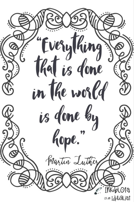 """Everything that is done in the world is done by hope."" -Matin Luther"