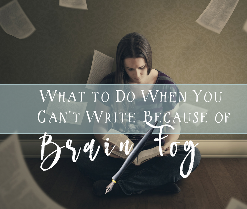 What to do When You Can't Write Because of Brain Fog