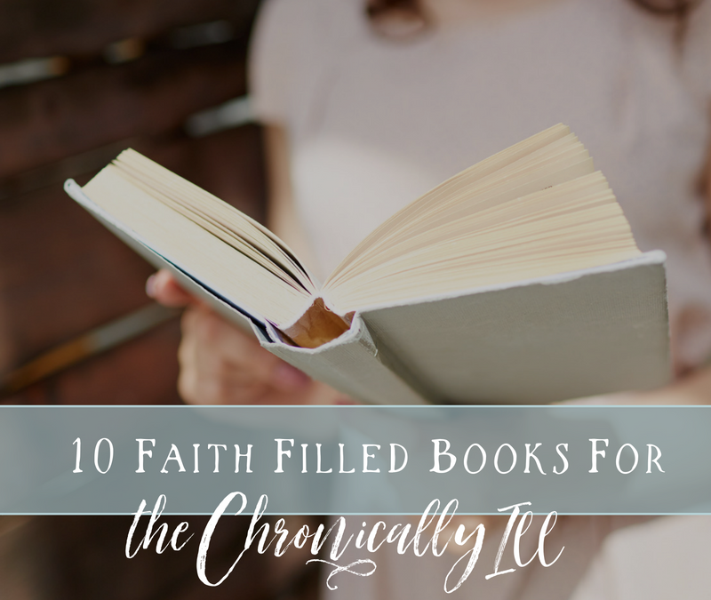 10 Faith Filled Books for the Chronically Ill