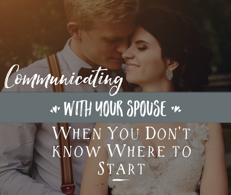 Communicating with Your Spouse When You Don't Know Where to Start