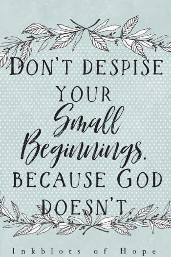 Don't despise your small beginning, because God doesn't. A Blogger's Prayer / Faith / Christian Blogger / Writer's Block / Wisdom / Blogging / Faith / God / Prayer