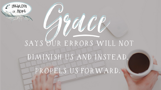 Grace says our errors will not diminish us and propels us forward.